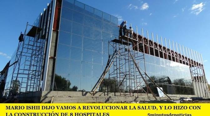 MARIO ISHII DIJO VAMOS A REVOLUCIONAR LA SALUD, Y LO HIZO CON LA CONSTRUCCIÓN DE 8 HOSPITALES