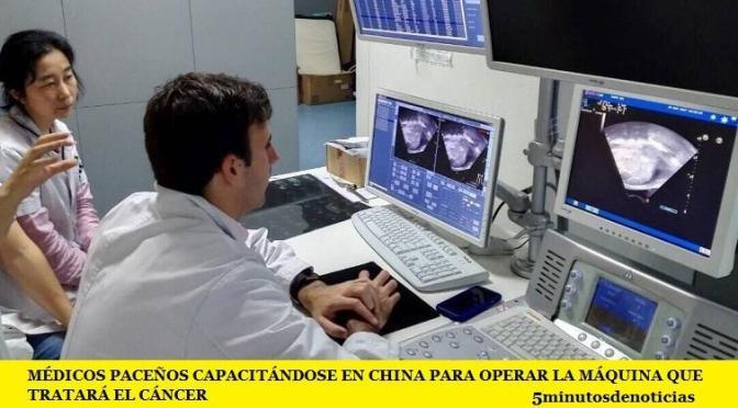 MÉDICOS PACEÑOS CAPACITÁNDOSE EN CHINA PARA OPERAR LA MÁQUINA QUE TRATARÁ EL CÁNCER