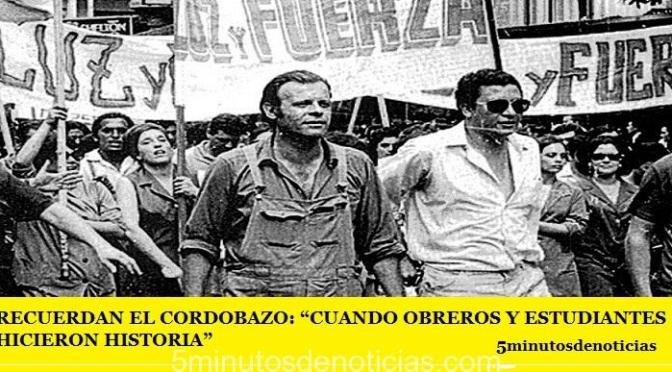 """RECUERDAN EL CORDOBAZO: """"CUANDO OBREROS Y ESTUDIANTES HICIERON HISTORIA"""""""
