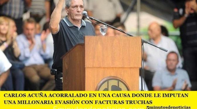 CARLOS ACUÑA ACORRALADO EN UNA CAUSA DONDE LE IMPUTAN UNA MILLONARIA EVASIÓN CON FACTURAS TRUCHAS