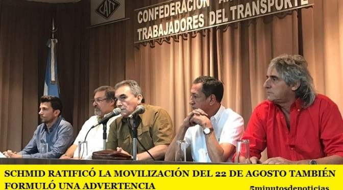 SCHMID RATIFICÓ LA MOVILIZACIÓN DEL 22 DE AGOSTO TAMBIÉN FORMULÓ UNA ADVERTENCIA