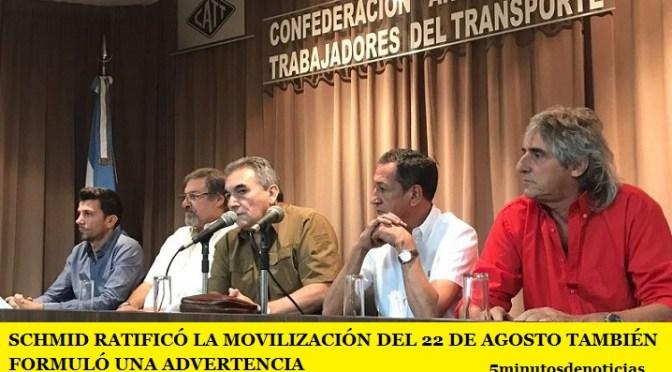 SCHMID RATIFICÓ LA MOVILIZACIÓN DEL 22 DE AGOSTO TAMBIÉN FORMULÓ UNA ADVERTENCIA