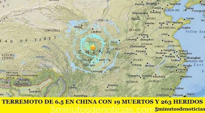 TERREMOTO DE 6.5 EN CHINA CON 19 MUERTOS Y 263 HERIDOS
