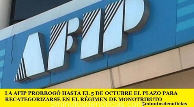 LA AFIP PRORROGÓ HASTA EL 5 DE OCTUBRE EL PLAZO PARA RECATEGORIZARSE EN EL RÉGIMEN DE MONOTRIBUTO