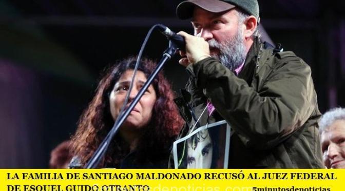 LA FAMILIA DE SANTIAGO MALDONADO RECUSÓ AL JUEZ FEDERAL DE ESQUEL GUIDO OTRANTO