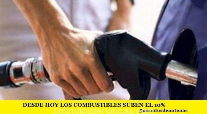 DESDE HOY LOS COMBUSTIBLES SUBEN EL 10%