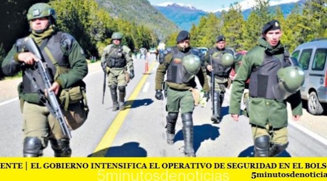 URGENTE | EL GOBIERNO INTENSIFICA EL OPERATIVO DE SEGURIDAD EN EL BOLSÓN