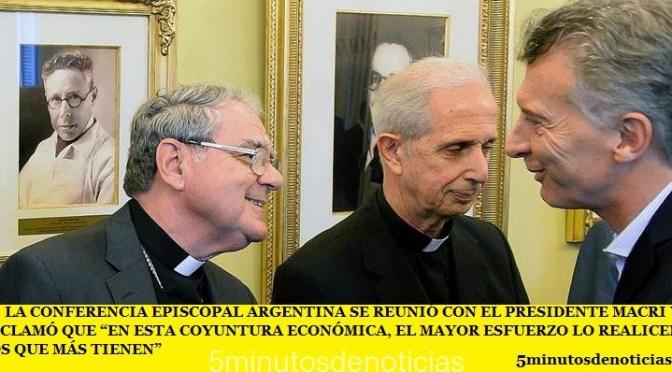 """LA CONFERENCIA EPISCOPAL ARGENTINA SE REUNIÓ CON EL PRESIDENTE MACRI Y RECLAMÓ QUE """"EN ESTA COYUNTURA ECONÓMICA, EL MAYOR ESFUERZO LO REALICEN LOS QUE MÁS TIENEN"""""""