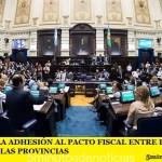 SE APROBÓ LA ADHESIÓN AL PACTO FISCAL ENTRE EL GOBIERNO NACIONAL Y LAS PROVINCIAS