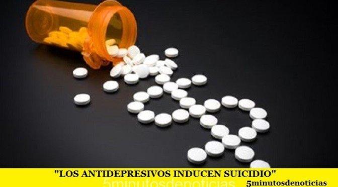 LOS ANTIDEPRESIVOS INDUCEN SUICIDIO