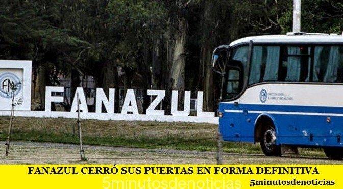 FANAZUL CERRÓ SUS PUERTAS EN FORMA DEFINITIVA