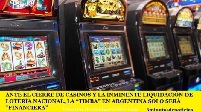 """ANTE EL CIERRE DE CASINOS Y LA INMINENTE LIQUIDACIÓN DE LOTERÍA NACIONAL, LA """"TIMBA"""" EN ARGENTINA SOLO SERÁ """"FINANCIERA"""""""