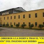 """SALTA: 712 OBREROS A LA DERIVA TRAS EL """"CESE DE LA PRODUCCIÓN"""" DEL INGENIO SAN ISIDRO"""