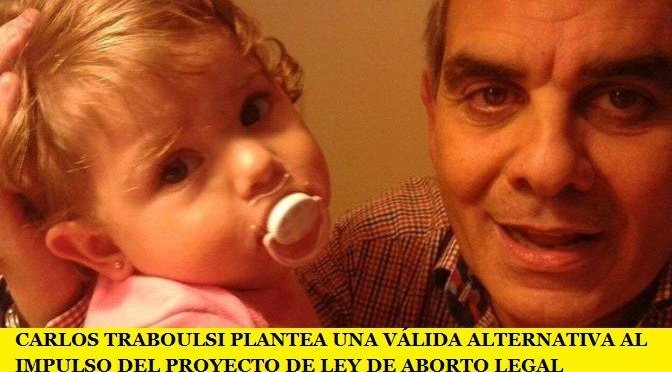 CARLOS TRABOULSI PLANTEA UNA VÁLIDA ALTERNATIVA AL IMPULSO DEL PROYECTO DE LEY DE ABORTO LEGAL