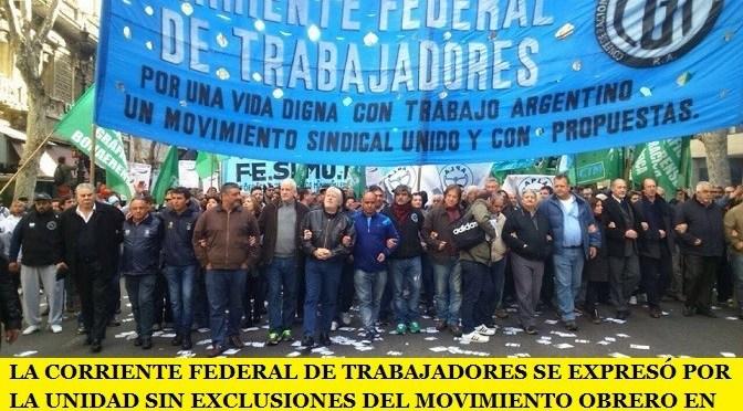 LA CORRIENTE FEDERAL DE TRABAJADORES SE EXPRESÓ POR LA UNIDAD SIN EXCLUSIONES DEL MOVIMIENTO OBRERO EN LA CGT