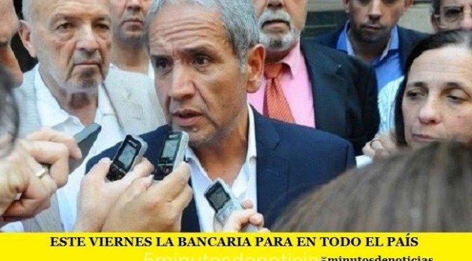 ESTE VIERNES LA BANCARIA PARA EN TODO EL PAÍS