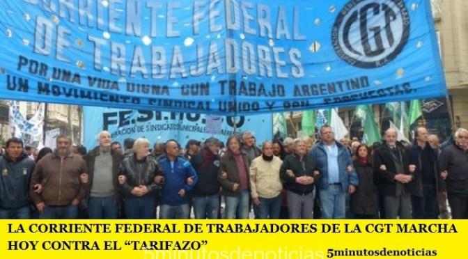 """LA CORRIENTE FEDERAL DE TRABAJADORES DE LA CGT MARCHA HOY CONTRA EL """"TARIFAZO"""""""