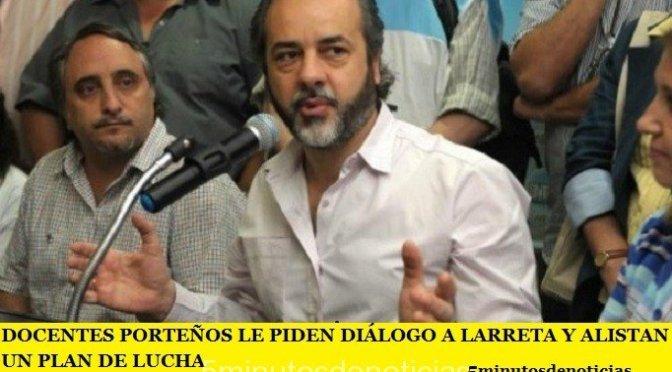 DOCENTES PORTEÑOS LE PIDEN DIÁLOGO A LARRETA Y ALISTAN UN PLAN DE LUCHA