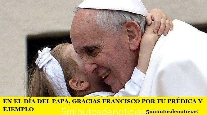 EN EL DÍA DEL PAPA, GRACIAS FRANCISCO POR TU PRÉDICA Y EJEMPLO