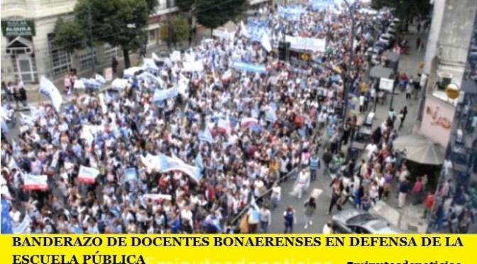 BANDERAZO DE DOCENTES BONAERENSES EN DEFENSA DE LA ESCUELA PÚBLICA