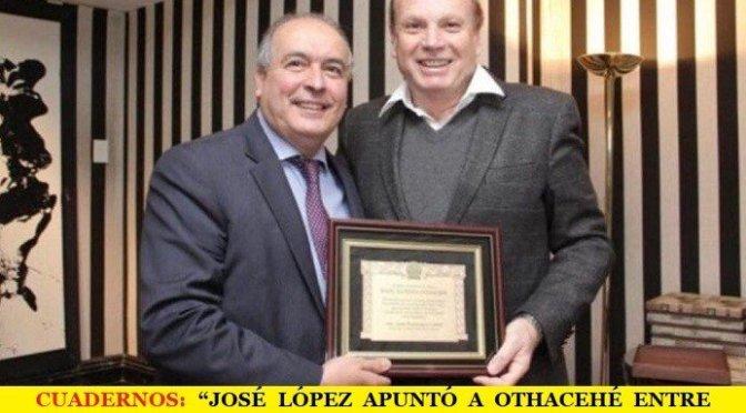 """CUADERNOS: """"JOSÉ LÓPEZ APUNTÓ A OTHACEHÉ ENTRE LOS FUNCIONARIOS DE LA CORRUPCION"""""""