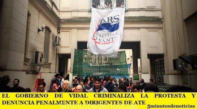 EL GOBIERNO DE VIDAL CRIMINALIZA LA PROTESTA Y DENUNCIA PENALMENTE A DIRIGENTES DE ATE