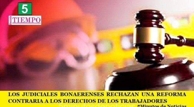LOS JUDICIALES BONAERENSES RECHAZAN UNA REFORMA CONTRARIA A LOS DERECHOS DE LOS TRABAJADORES