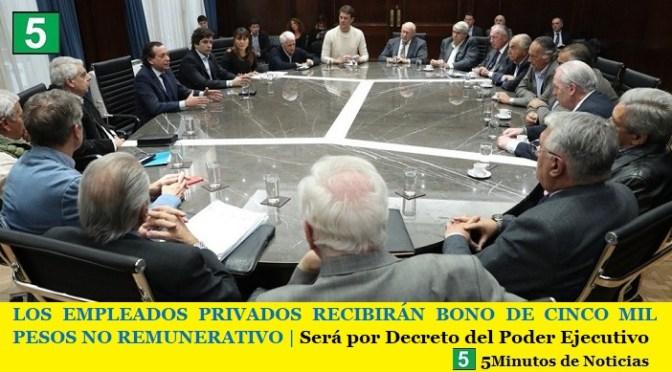 LOS EMPLEADOS PRIVADOS RECIBIRÁN BONO DE CINCO MIL PESOS NO REMUNERATIVO | Será por Decreto del Poder Ejecutivo
