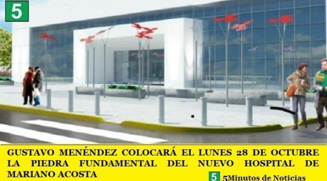 GUSTAVO MENÉNDEZ COLOCARÁ EL LUNES 28 DE OCTUBRE LA PIEDRA FUNDAMENTAL DEL NUEVO HOSPITAL DE MARIANO ACOSTA