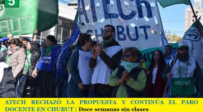 ATECH RECHAZÓ LA PROPUESTA Y CONTINÚA EL PARO DOCENTE EN CHUBUT | Doce semanas sin clases