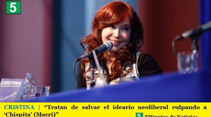 "CRISTINA | ""Tratan de salvar el ideario neoliberal culpando a 'Chispita' (Macri)"""