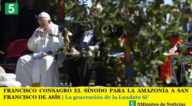 FRANCISCO CONSAGRÓ EL SÍNODO PARA LA AMAZONÍA A SAN FRANCISCO DE ASÍS | La generación de la Laudato Si'
