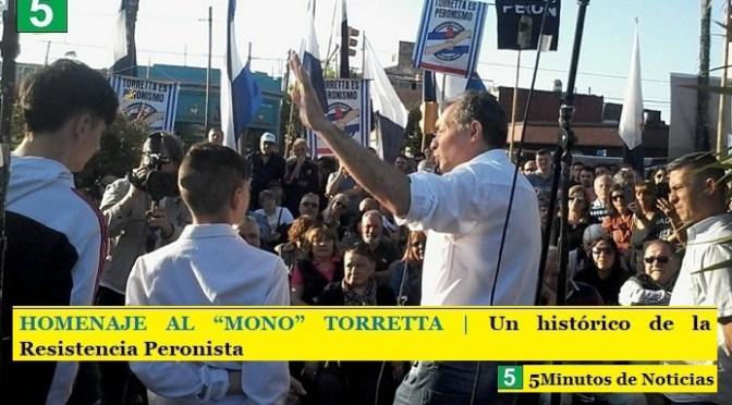 "HOMENAJE AL ""MONO"" TORRETTA   Un histórico de la Resistencia Peronista"