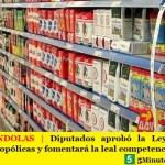 LEY DE GÓNDOLAS   Diputados aprobó la Ley que evitará prácticas monopólicas y fomentará la leal competencia