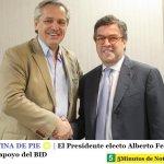 ARGENTINA DE PIE ☀️ | El Presidente electo Alberto Fernández sumó el apoyo del BID
