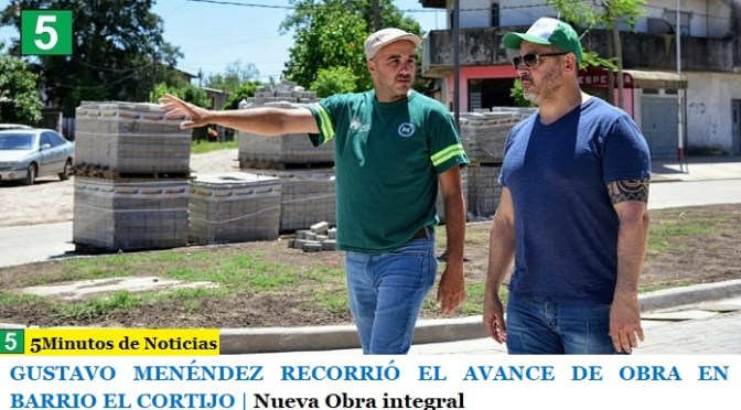 GUSTAVO MENÉNDEZ RECORRIÓ EL AVANCE DE OBRA EN BARRIO EL CORTIJO | Nueva Obra integral