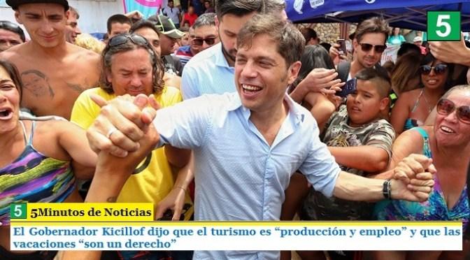 """El Gobernador Kicillof dijo que el turismo es """"producción y empleo"""" y que las vacaciones """"son un derecho"""""""