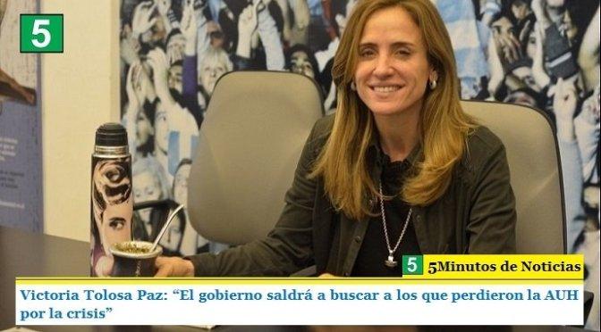 """VICTORIA TOLOSA PAZ: """"EL GOBIERNO SALDRÁ A BUSCAR A LOS QUE PERDIERON LA AUH POR LA CRISIS"""""""