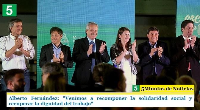"""ALBERTO FERNÁNDEZ: """"VENIMOS A RECOMPONER LA SOLIDARIDAD SOCIAL Y RECUPERAR LA DIGNIDAD DEL TRABAJO"""""""