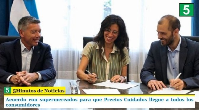 ACUERDO CON SUPERMERCADOS PARA QUE PRECIOS CUIDADOS LLEGUE A TODOS LOS CONSUMIDORES