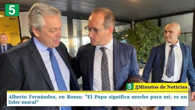 """ALBERTO FERNÁNDEZ, EN ROMA: """"EL PAPA SIGNIFICA MUCHO PARA MÍ; ES UN LÍDER MORAL"""""""