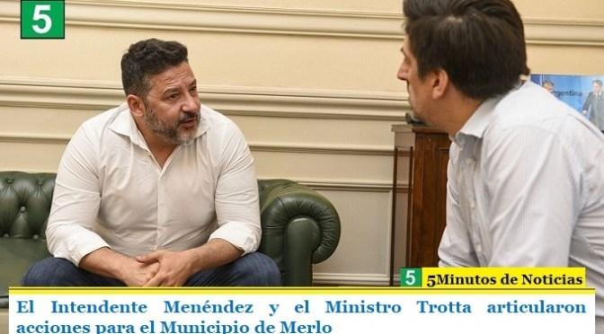 El Intendente Menéndez y el Ministro Trotta articularon acciones para el Municipio de Merlo