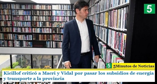 Kicillof criticó a Macri y Vidal por pasar los subsidios de energía y transporte a la provincia