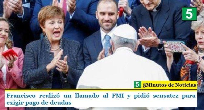 Francisco realizó un llamado al FMI y pidió sensatez para exigir pago de deudas
