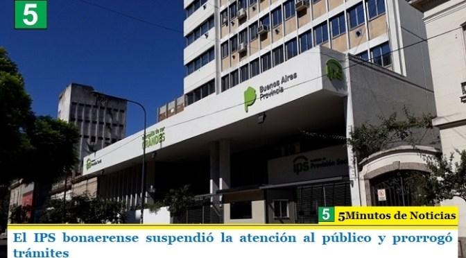 El IPS bonaerense suspendió la atención al público y prorrogó trámites