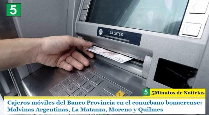 Cajeros móviles del Banco Provincia en el conurbano bonaerense: Malvinas Argentinas, La Matanza, Moreno y Quilmes