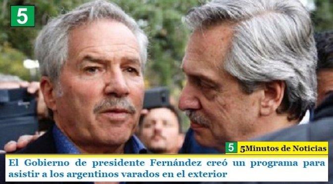 El Gobierno de presidente Fernández creó un programa para asistir a los argentinos varados en el exterior