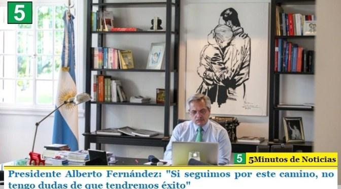 """Presidente Alberto Fernández: """"Si seguimos por este camino, no tengo dudas de que tendremos éxito"""""""