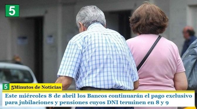 Este miércoles 8 de abril los Bancos continuarán el pago exclusivo para jubilaciones y pensiones cuyos DNI terminen en 8 y 9