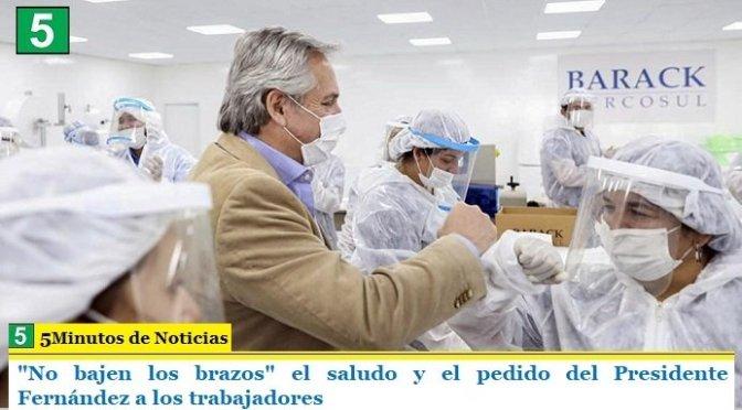 """""""No bajen los brazos"""" el saludo y el pedido del Presidente Fernández a los trabajadores"""